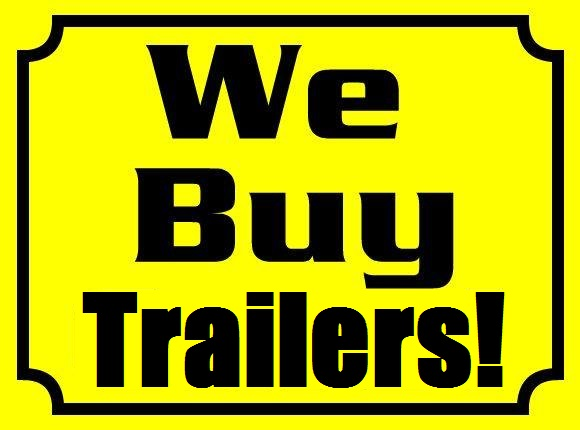 WE BUY TRAILERS!!